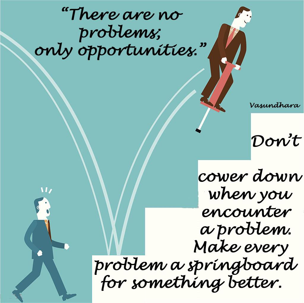 Make every problem a springboard man