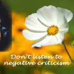 Don't listen to negative criticism (Video)