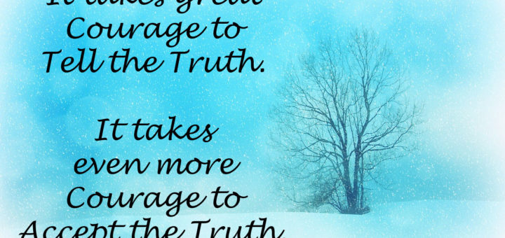Telling or Accepting the Truth takes great Courage