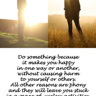Do something because it makes you happy