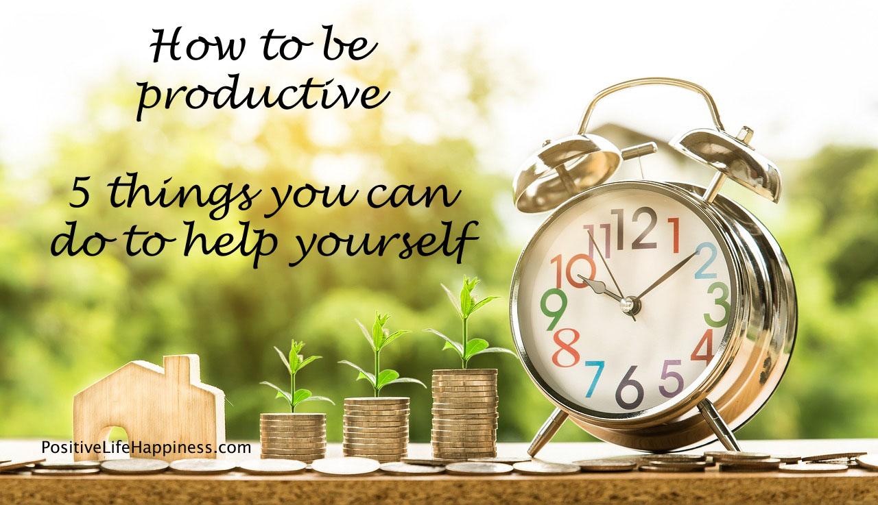 How to be productive - 5 Essential Things